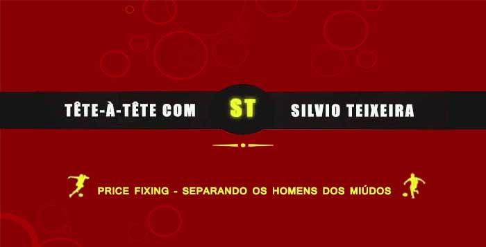 Tête a Tête com Silvio Teixeira: Price Fixing - Separando os Homens dos Meninos!