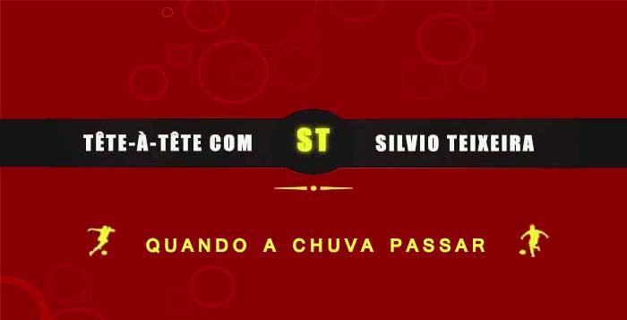Tête a Tête com Silvio Teixeira: Quando a chuva passar