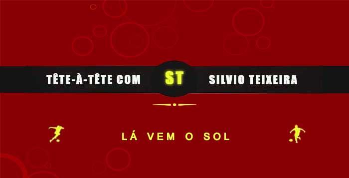 Tête a Tête com Silvio Teixeira: Lá Vem o Sol