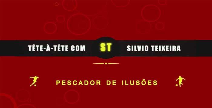 Tête a Tête com Silvio Teixeira: Pescador de Ilusões