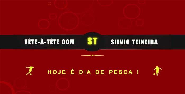 Tête a Tête com Silvio Teixeira: Hoje é Dia de Pesca !