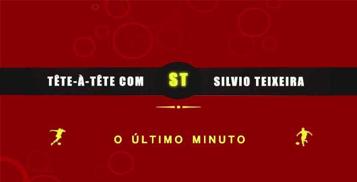 Tête a Tête com Silvio Teixeira: O Último Minuto