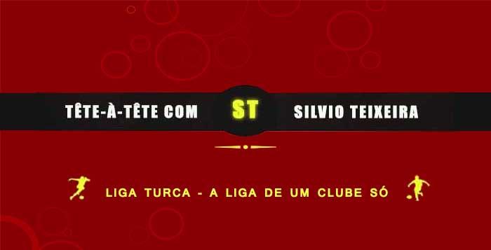 Tête a Tête com Silvio Teixeira: Liga Turca – A liga de um clube só