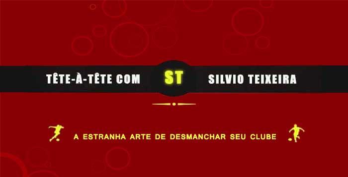 Tête a Tête com Silvio Teixeira: A Estranha Arte de Desmanchar Seu Clube