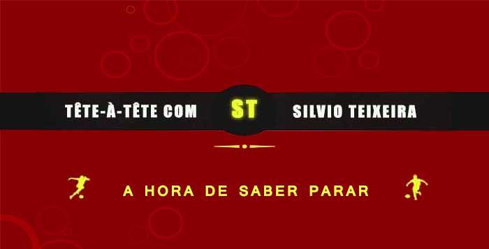 Tête a Tête com Silvio Teixeira: A Hora de Saber Parar