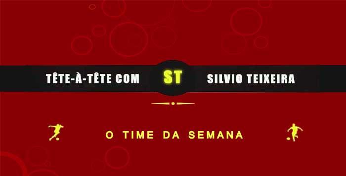 Tête a Tête com Silvio Teixeira: O Time da Semana