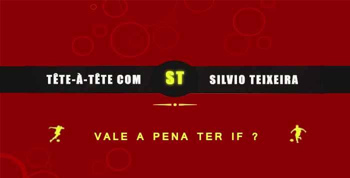 Tête a Tête com Silvio Teixeira: Vale a pena ter IF ?
