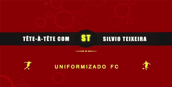 Tête a Tête com Silvio Teixeira: Uniformizado FC