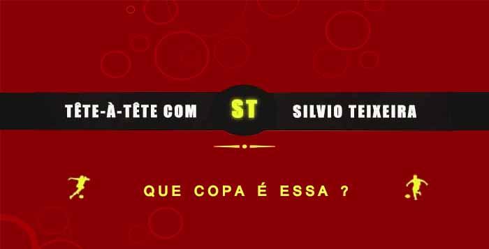 Tête a Tête com Silvio Teixeira: Que Copa é essa ?