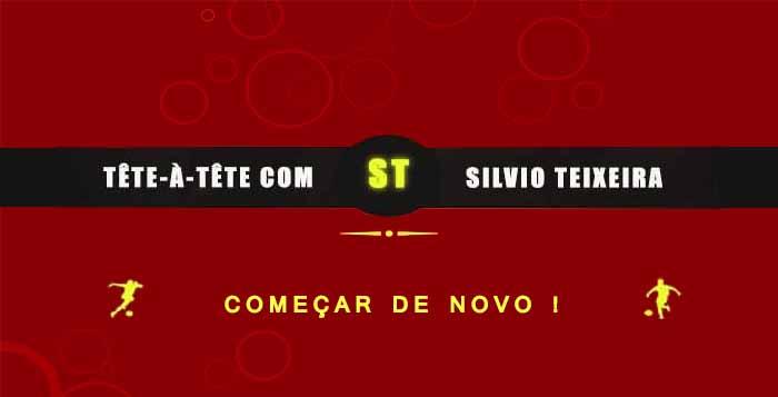 Tête a Tête com Silvio Teixeira: Começar de novo!