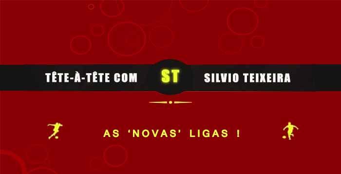 """Tête a Tête com Silvio Teixeira: As """"novas"""" ligas !"""