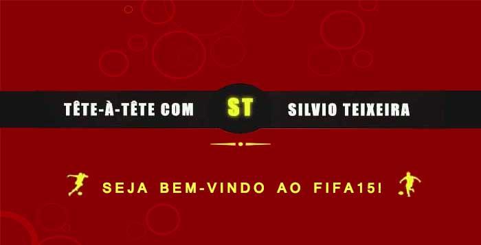 Tête a Tête com Silvio Teixeira: Seja bem-vindo ao FIFA15!