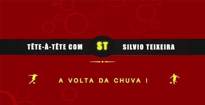 Tête a Tête com Silvio Teixeira: A volta da Chuva!
