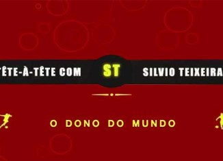 Tête a Tête com Silvio Teixeira: O Dono do Mundo