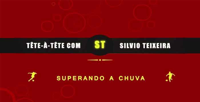 Tête a Tête com Silvio Teixeira: Superando a Chuva