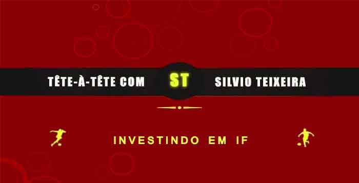 Tête a Tête com Silvio Teixeira: Investindo em IF