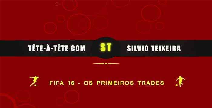 Tête a Tête com Silvio Teixeira: Fifa16 - Os primeiros trades!