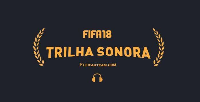 Trilha Sonora de FIFA 18 - Todas as Músicas de FIFA 18