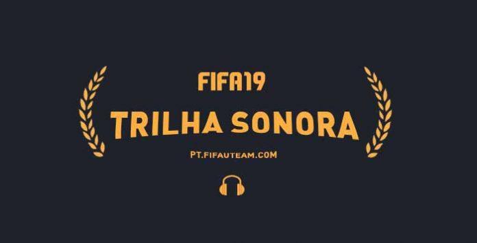 Trilha Sonora de FIFA 19 - Todas as Músicas de FIFA 19